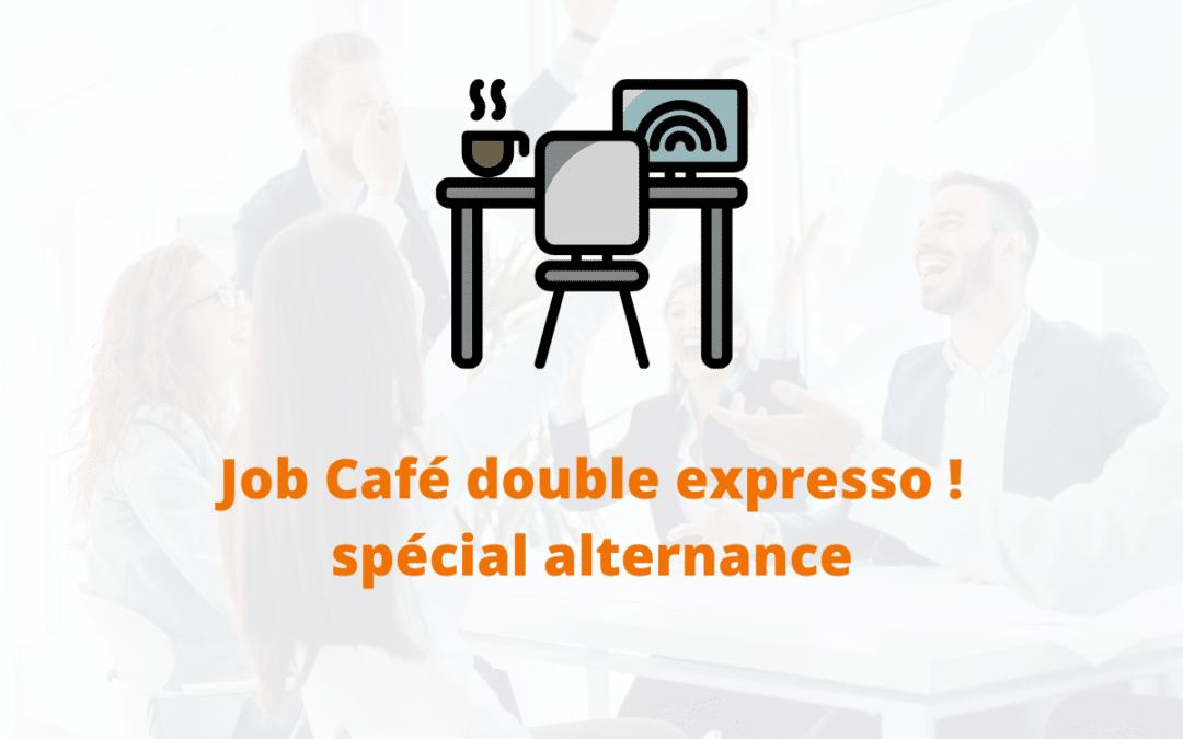 Job café double expresso ! spécial alternance
